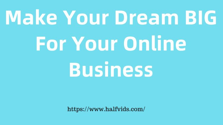 Make Your Dream BIG For Your Online Business